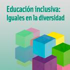 Educación inclusiva: iguales en la diversidad